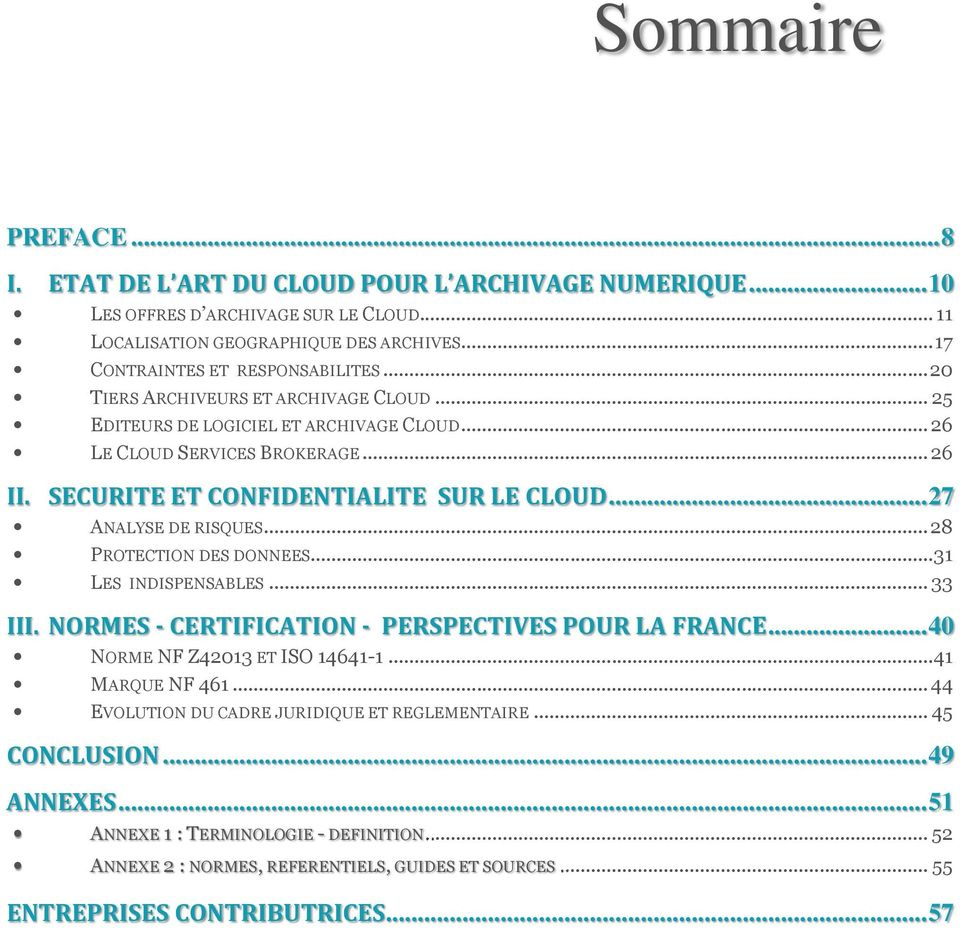 .. 28 PROTECTION DES DONNEES... 31 LES INDISPENSABLES... 33 III. NORMES - CERTIFICATION - PERSPECTIVES POUR LA FRANCE... 40 NORME NF Z42013 ET ISO 14641-1... 41 MARQUE NF 461.
