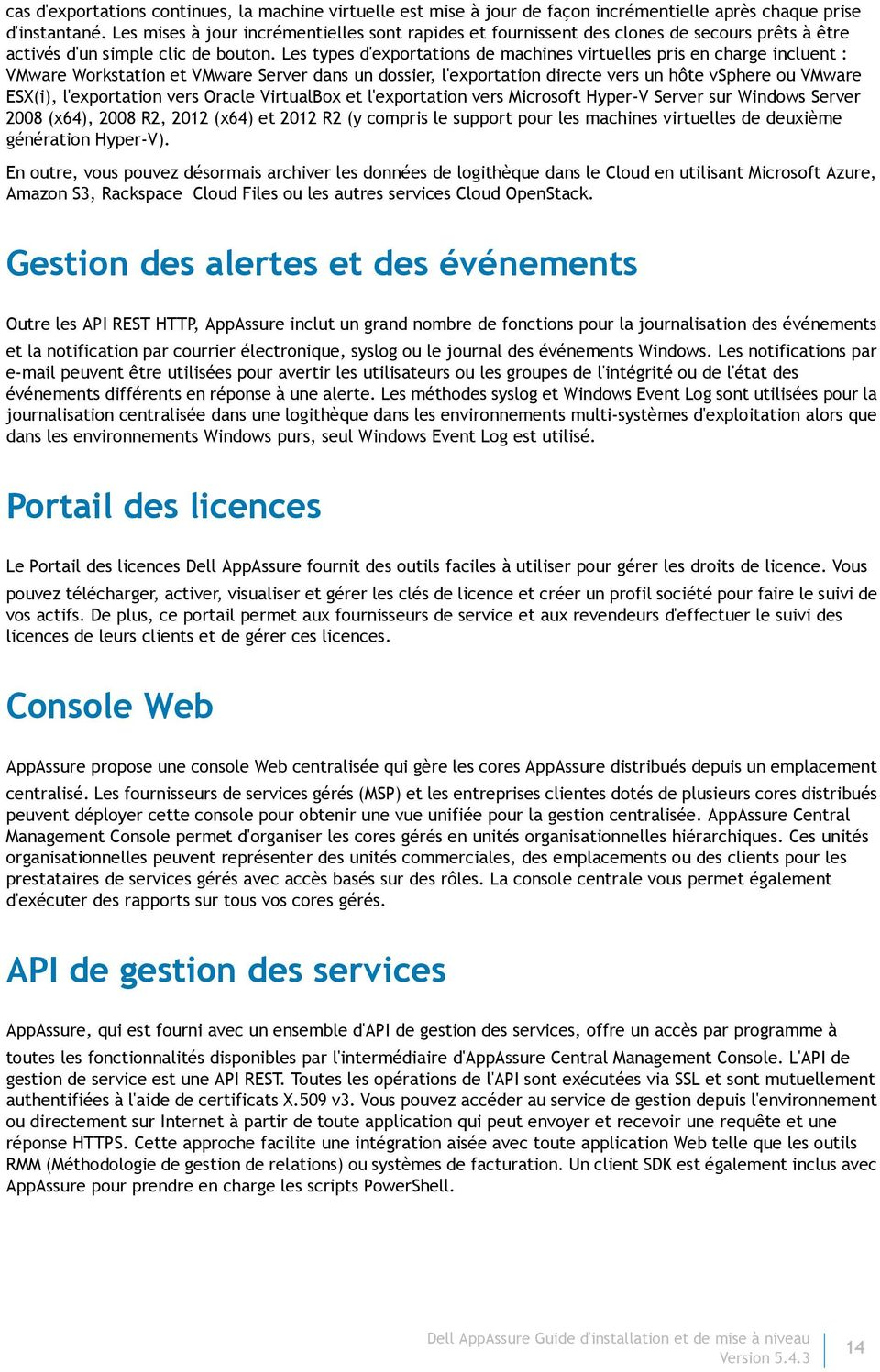 Les types d'exportations de machines virtuelles pris en charge incluent : VMware Workstation et VMware Server dans un dossier, l'exportation directe vers un hôte vsphere ou VMware ESX(i),