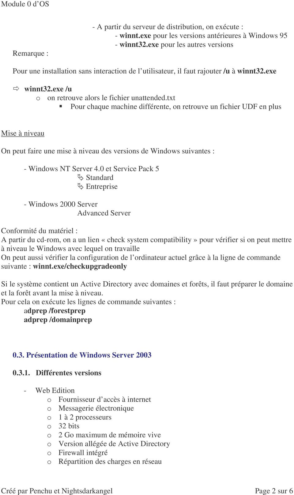 txt Pour chaque machine différente, on retrouve un fichier UDF en plus Mise à niveau On peut faire une mise à niveau des versions de Windows suivantes : - Windows NT Server 4.