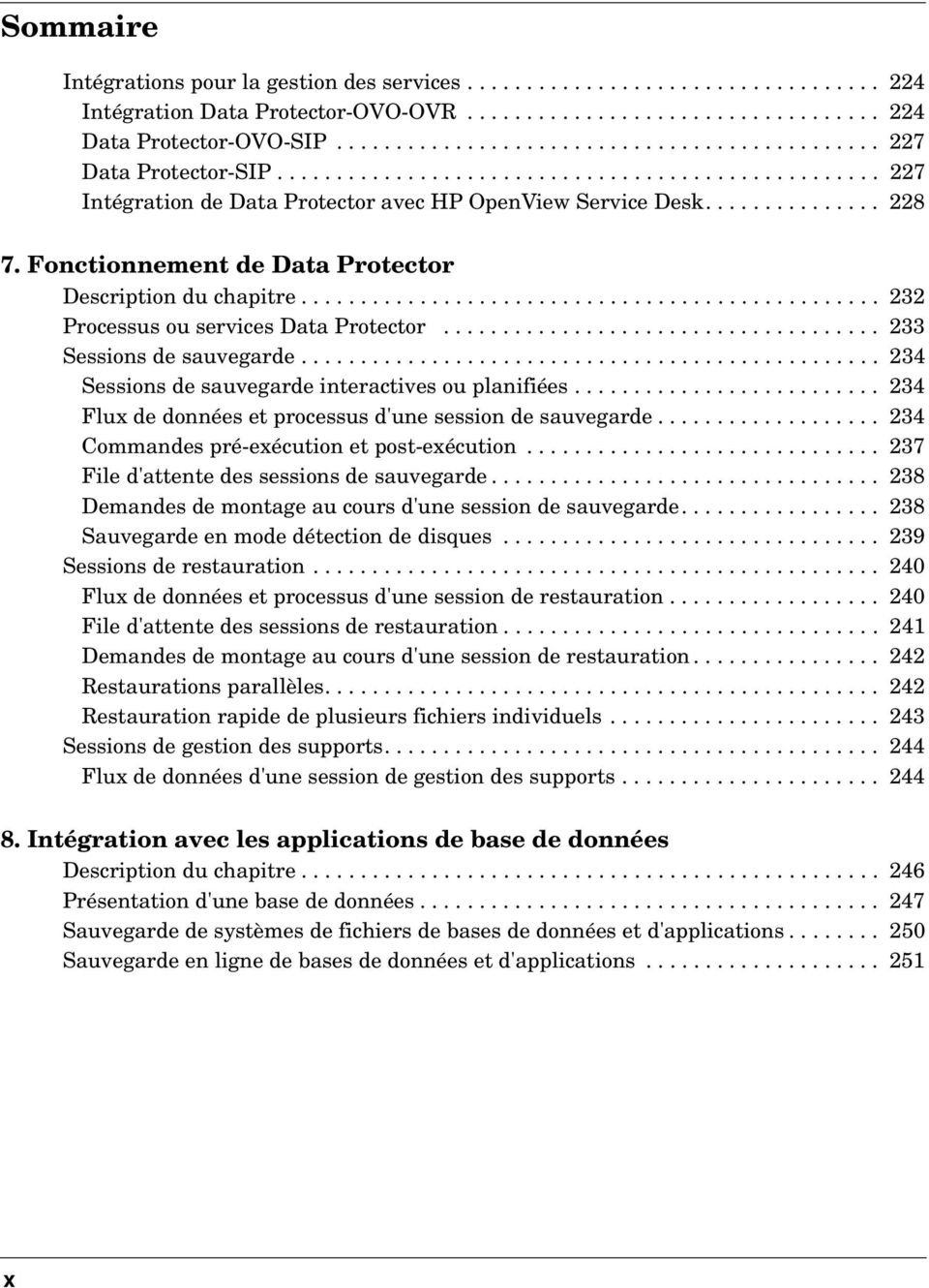 Fonctionnement de Data Protector Description du chapitre................................................. 232 Processus ou services Data Protector..................................... 233 Sessions de sauvegarde.