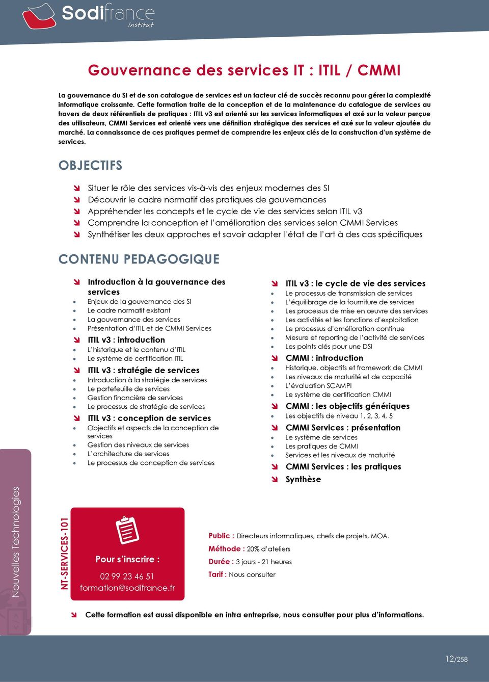Cette formation traite de la conception et de la maintenance du catalogue de services au travers de deux référentiels de pratiques : ITIL v3 est orienté sur les services informatiques et axé sur la