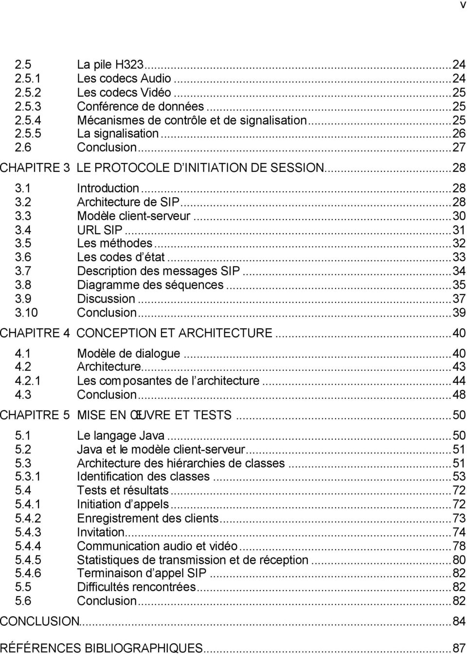 6 Les codes d état...33 3.7 Description des messages SIP...34 3.8 Diagramme des séquences...35 3.9 Discussion...37 3.10 Conclusion...39 CHAPITRE 4 CONCEPTION ET ARCHITECTURE...40 4.