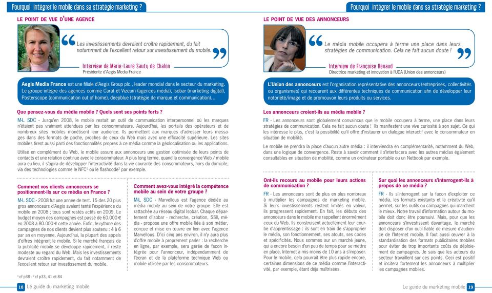 Interview de Marie-Laure Sauty de Chalon Présidente d Aegis Media France Aegis Media France est une filiale d Aegis Group plc., leader mondial dans le secteur du marketing.