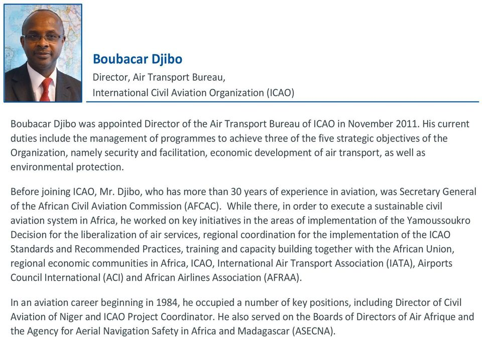 as well as environmental protection. Before joining ICAO, Mr. Djibo, who has more than 30 years of experience in aviation, was Secretary General of the African Civil Aviation Commission (AFCAC).