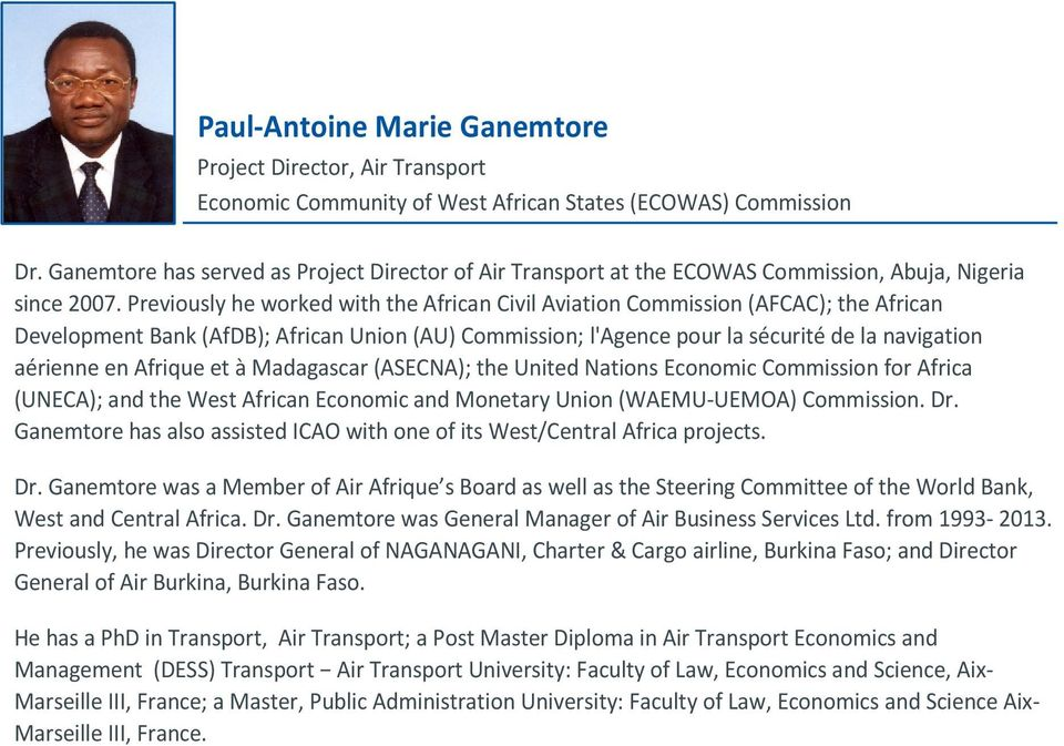 Previously he worked with the African Civil Aviation Commission (AFCAC); the African Development Bank (AfDB); African Union (AU) Commission; l'agence pour la sécurité de la navigation aérienne en