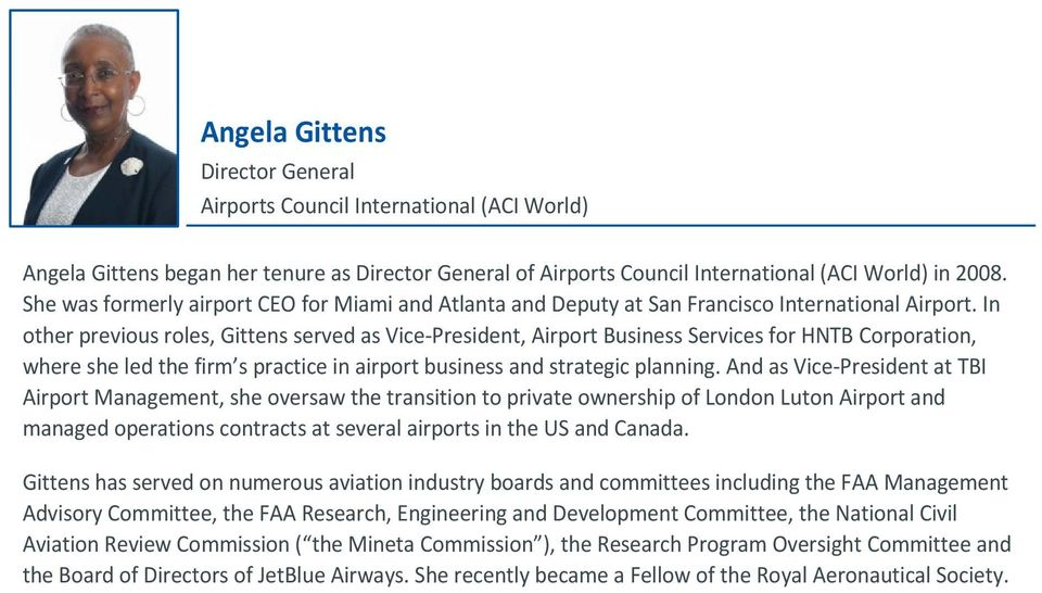 In other previous roles, Gittens served as Vice-President, Airport Business Services for HNTB Corporation, where she led the firm s practice in airport business and strategic planning.
