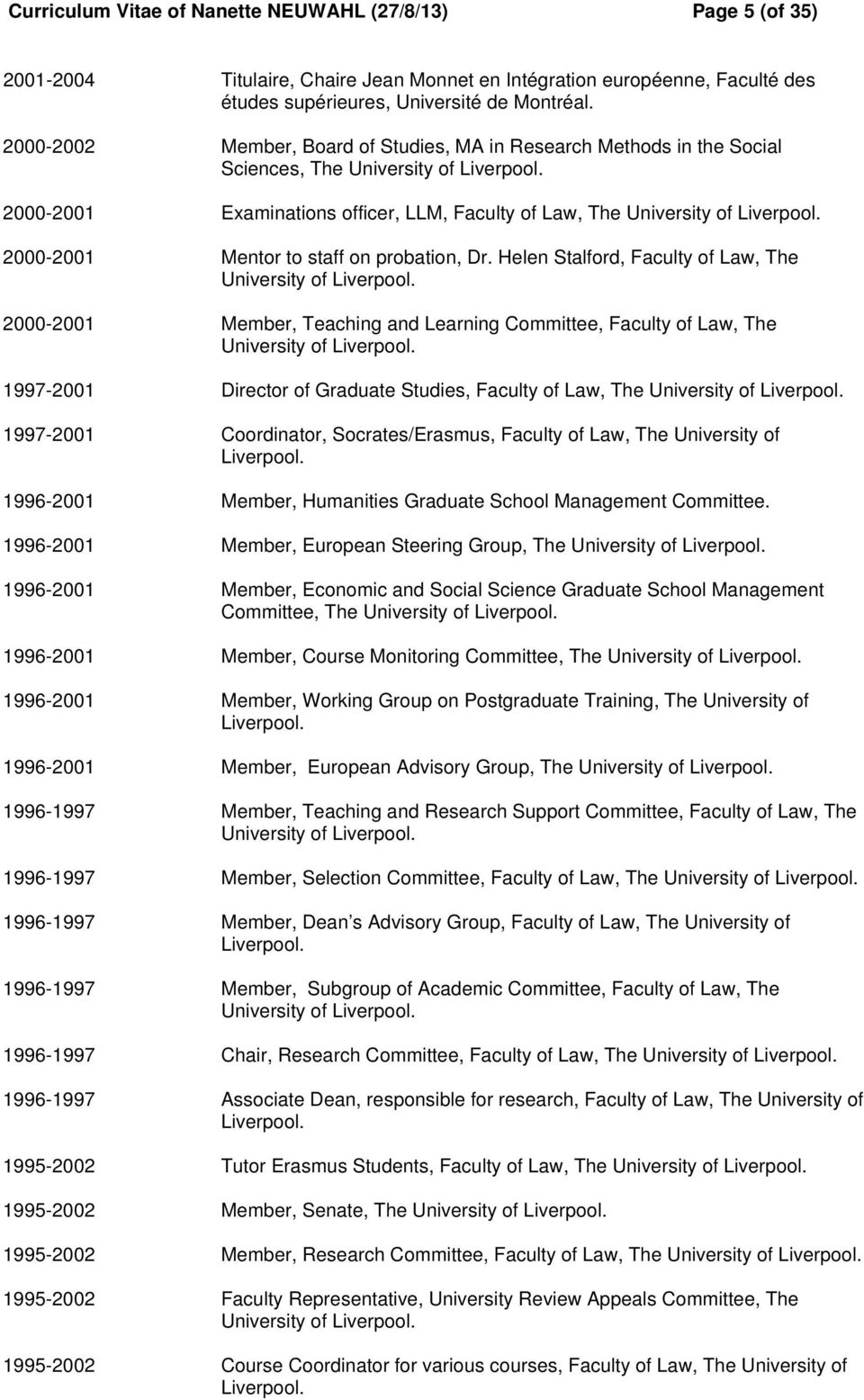 2000-2001 Mentor to staff on probation, Dr. Helen Stalford, Faculty of Law, The University of Liverpool. 2000-2001 Member, Teaching and Learning Committee, Faculty of Law, The University of Liverpool.