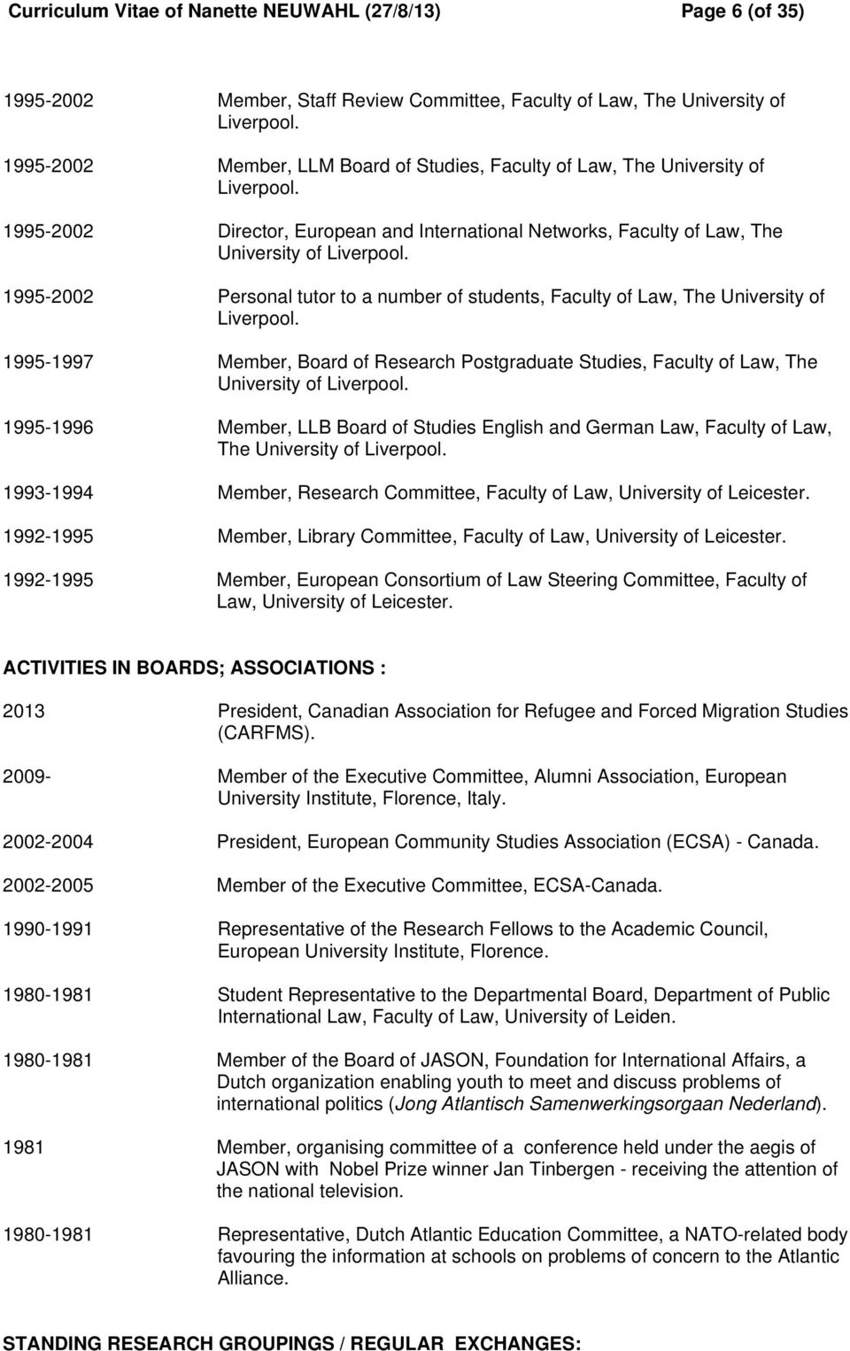 1995-2002 Personal tutor to a number of students, Faculty of Law, The University of Liverpool. 1995-1997 Member, Board of Research Postgraduate Studies, Faculty of Law, The University of Liverpool.