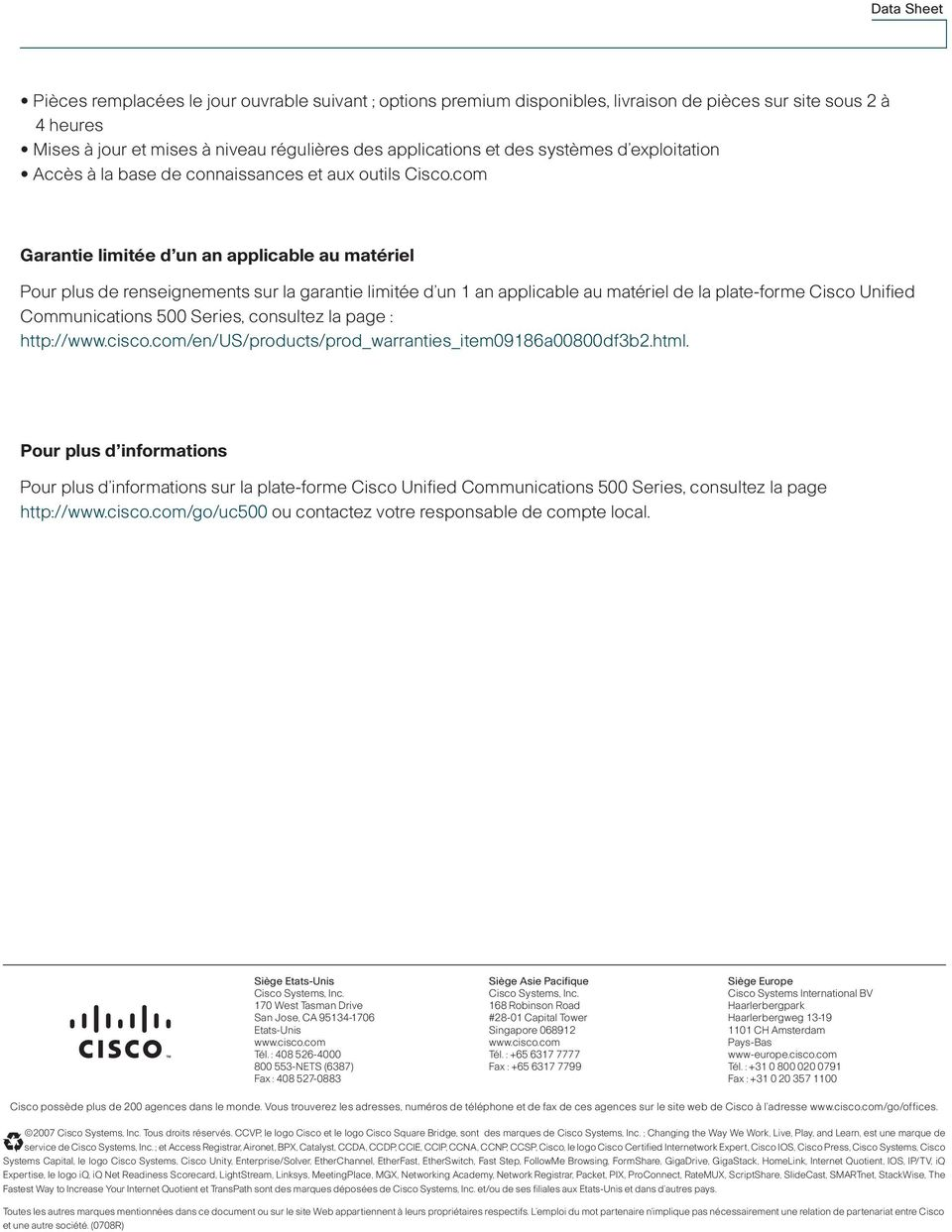 com Garantie limitée d un an applicable au matériel Pour plus de renseignements sur la garantie limitée d un 1 an applicable au matériel de la plate-forme Cisco Unified Communications 500 Series,