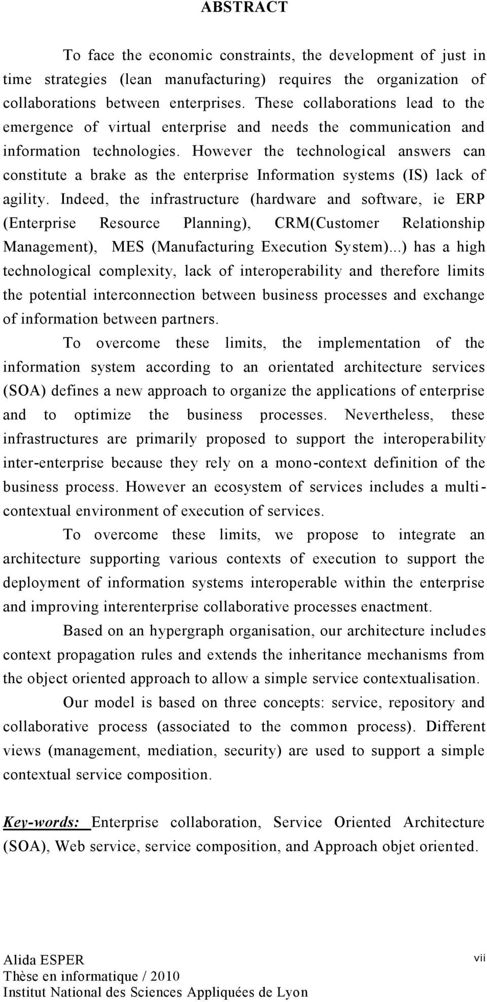 However the technological answers can constitute a brake as the enterprise Information systems (IS) lack of agility.