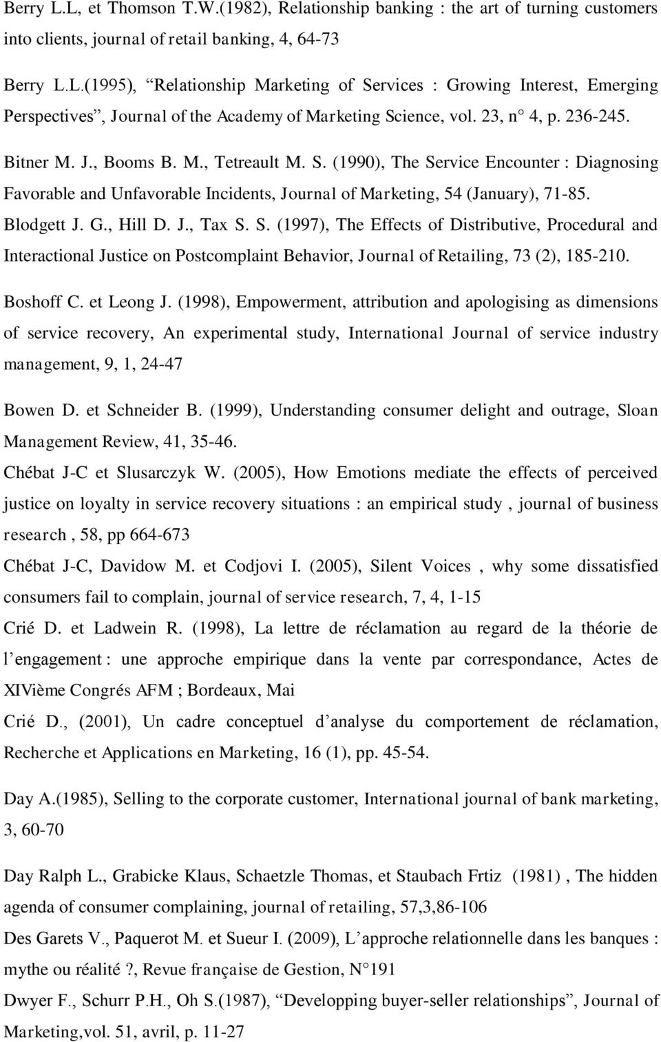 G., Hill D. J., Tax S. S. (1997), The Effects of Distributive, Procedural and Interactional Justice on Postcomplaint Behavior, Journal of Retailing, 73 (2), 185-210. Boshoff C. et Leong J.