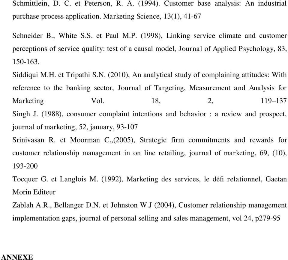 18, 2, 119 137 Singh J. (1988), consumer complaint intentions and behavior : a review and prospect, journal of marketing, 52, january, 93-107 Srinivasan R. et Moorman C.
