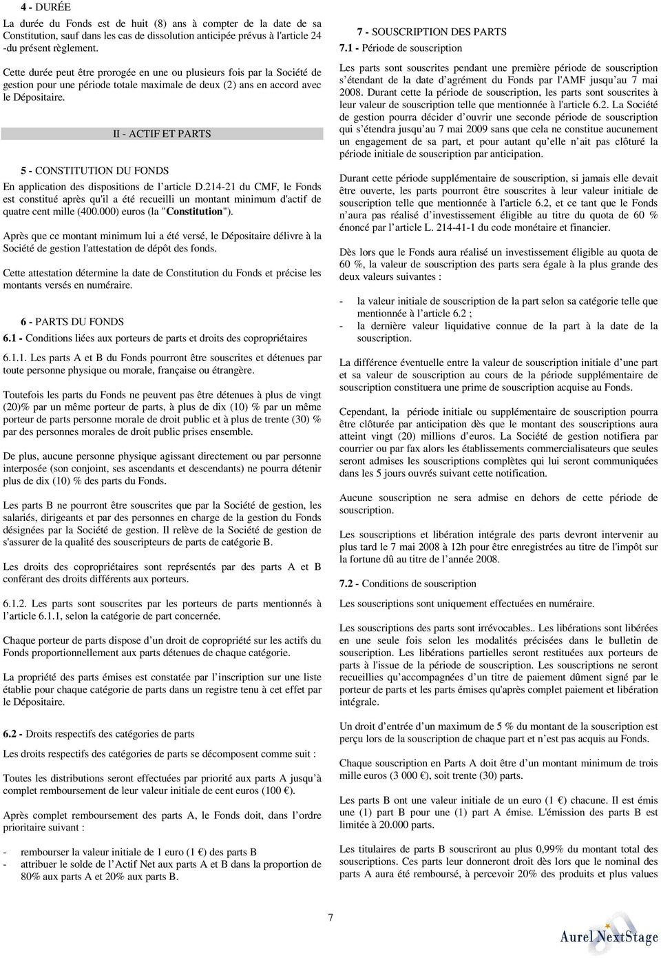 II - ACTIF ET PARTS 5 - CONSTITUTION DU FONDS En application des dispositions de l article D.