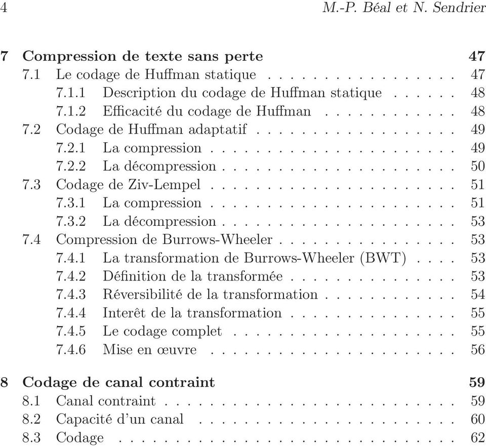 3 Codage de Ziv-Lempel...................... 5 7.3. La compression...................... 5 7.3.2 La décompression..................... 53 7.4 Compression de Burrows-Wheeler................ 53 7.4. La transformation de Burrows-Wheeler (BWT).