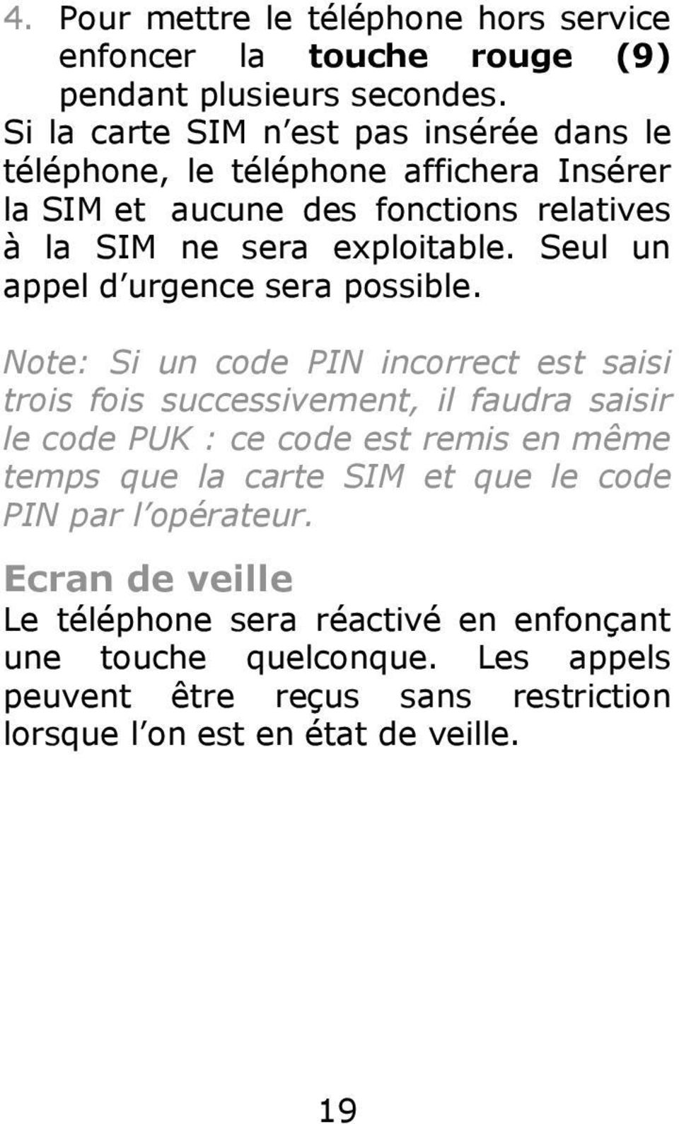 Seul un appel d urgence sera possible.