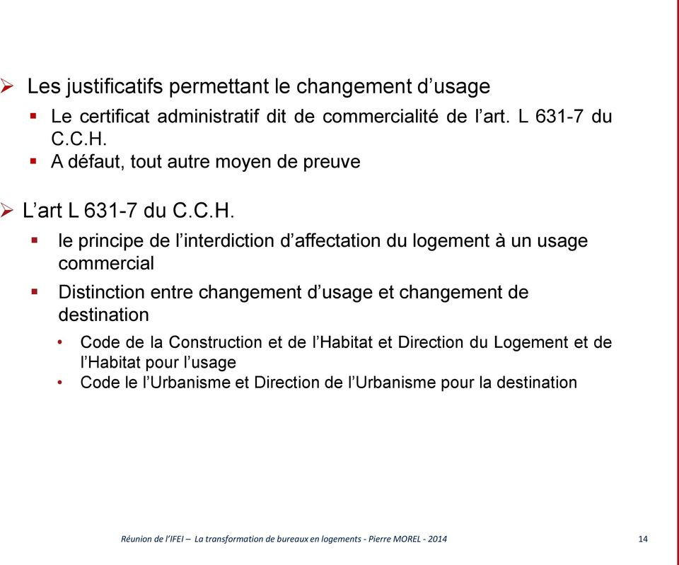 le principe de l interdiction d affectation du logement à un usage commercial Distinction entre changement d usage et changement de destination
