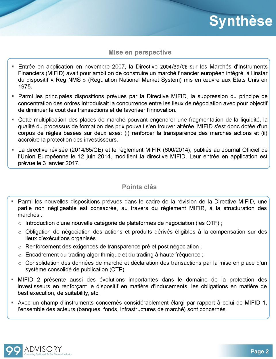 Parmi les principales dispositions prévues par la Directive MIFID, la suppression du principe de concentration des ordres introduisait la concurrence entre les lieux de négociation avec pour objectif