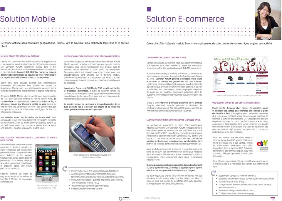 UN SUIVI PRÉCIS DES ACTIVITÉS À DISTANCE UNE GESTION OPTIMALE DE VOS STOCKS ET DE VOS ENTREPÔTS LE COMMERCE EN LIGNE ACCESSIBLE A TOUS La solution Comarch ALTUM Mobile est une suite d applications et