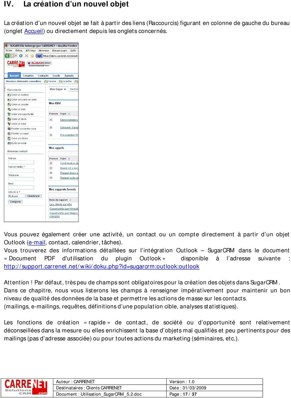 Vous trouverez des informations détaillées sur l intégration Outlook SugarCRM dans le document «Document PDF d'utilisation du plugin Outlook» disponible à l adresse suivante : http://support.carrenet.