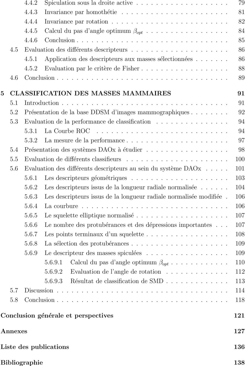 ...... 86 4.5.2 Evaluation par le critère de Fisher.................. 88 4.6 Conclusion................................... 89 5 CLASSIFICATION DES MASSES MAMMAIRES 91 5.