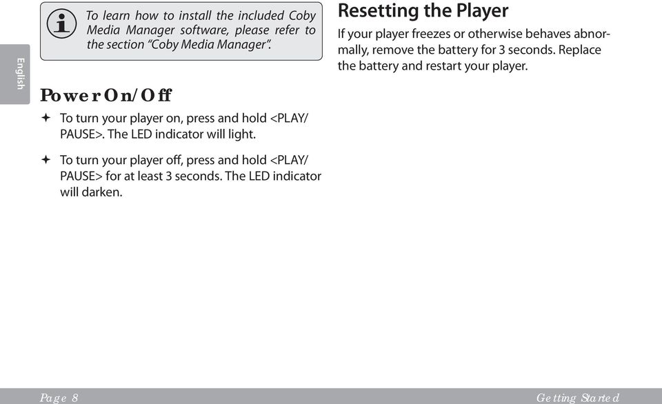 Resetting the Player If your player freezes or otherwise behaves abnormally, remove the battery for 3 seconds.