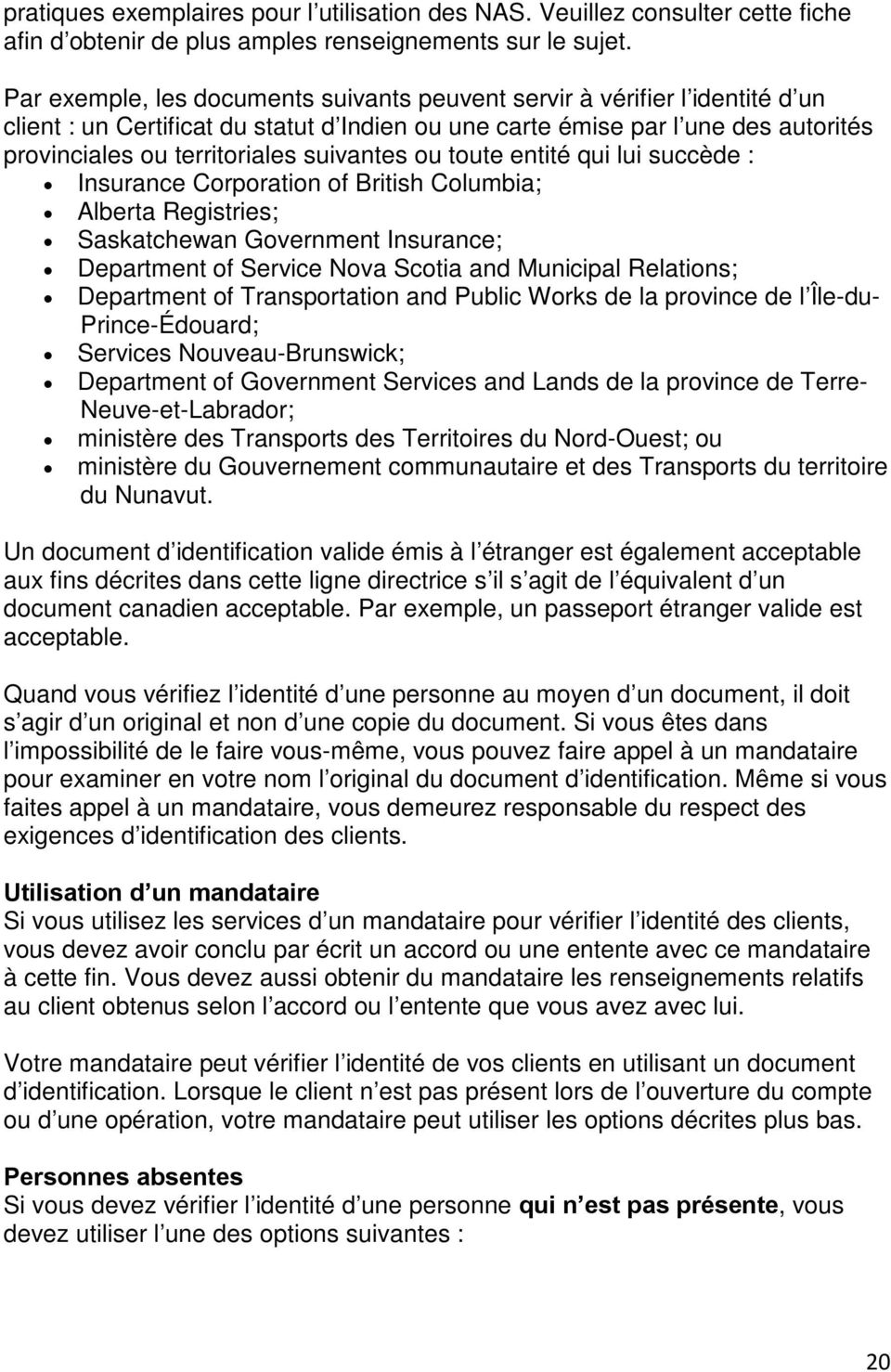 suivantes ou toute entité qui lui succède : Insurance Corporation of British Columbia; Alberta Registries; Saskatchewan Government Insurance; Department of Service Nova Scotia and Municipal