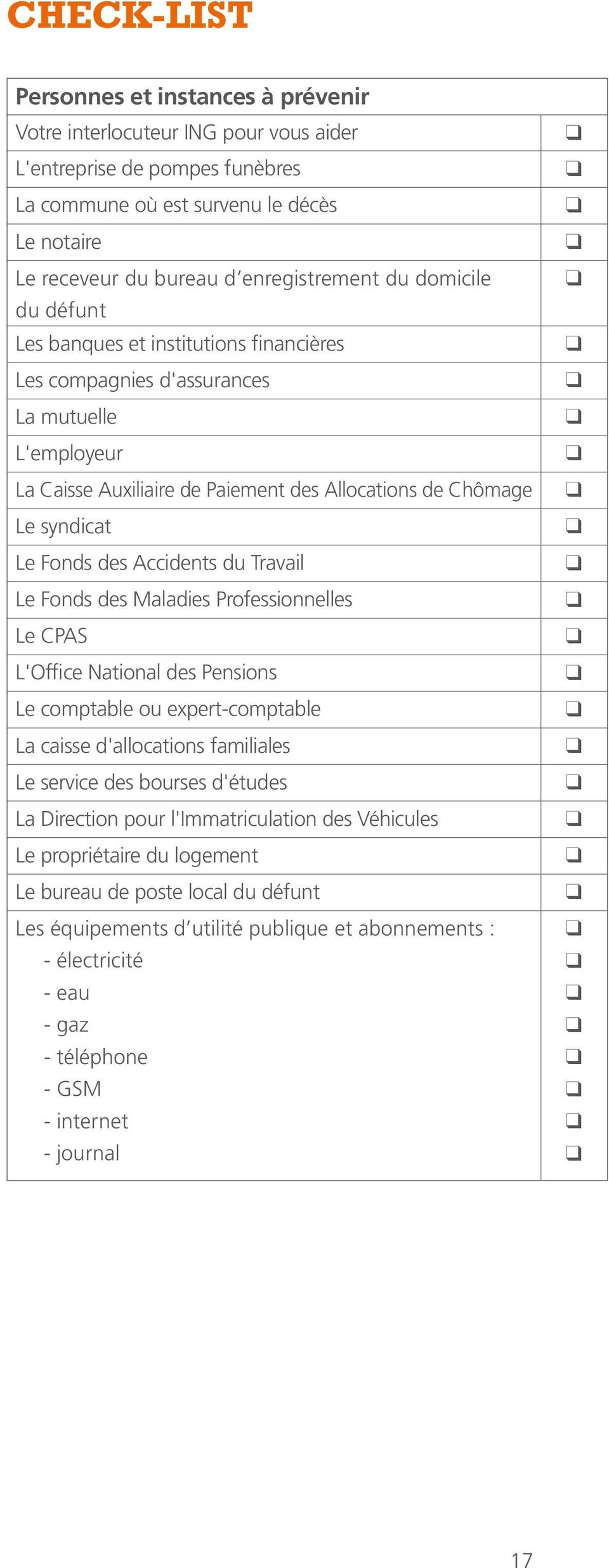 syndicat Le Fonds des Accidents du Travail Le Fonds des Maladies Professionnelles Le CPAS L'Office National des Pensions Le comptable ou expert-comptable La caisse d'allocations familiales Le service