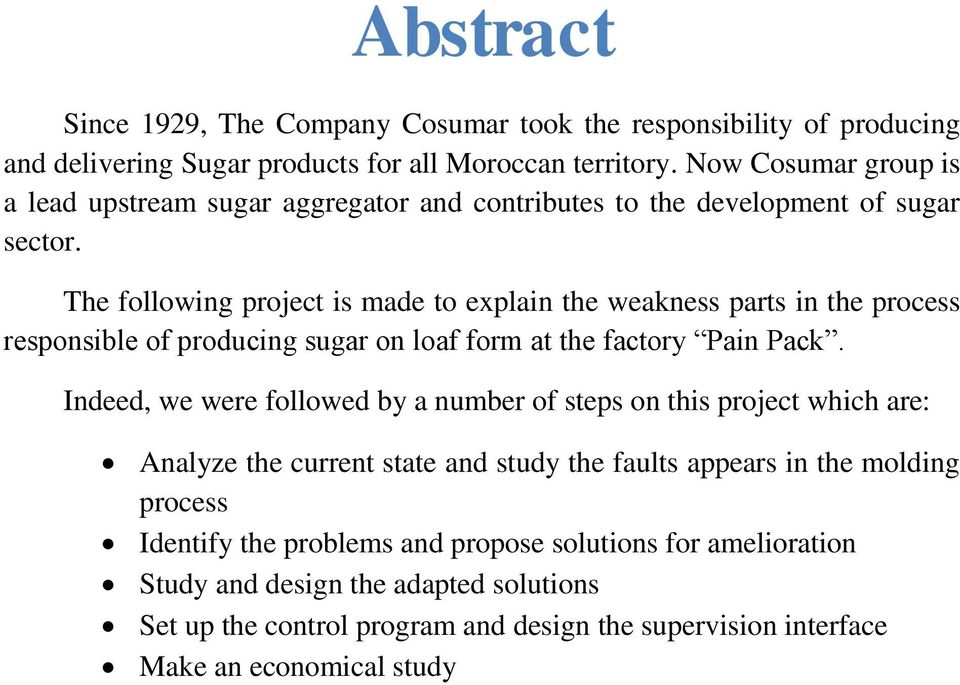 The following project is made to explain the weakness parts in the process responsible of producing sugar on loaf form at the factory Pain Pack.