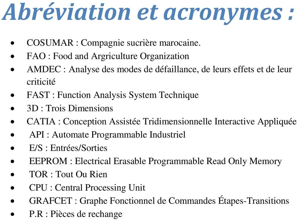 Analysis System Technique 3D : Trois Dimensions CATIA : Conception Assistée Tridimensionnelle Interactive Appliquée API : Automate Programmable