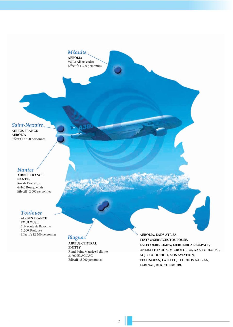 CENTRAL ENTITY Rond Point Maurice Bellonte 31700 BLAGNAC Effectif : 5 000 personnes AEROLIA, EADS ATR SA, TESTS & SERVICES TOULOUSE, LATECOERE,
