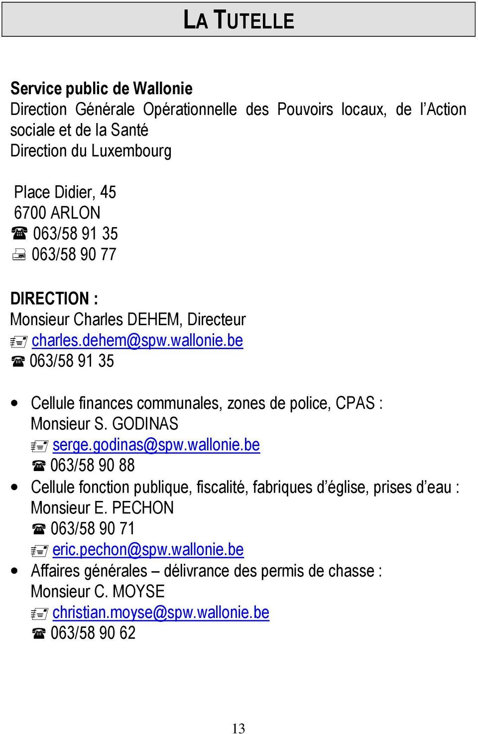 be 063/58 91 35 Cellule finances communales, zones de police, CPAS : Monsieur S. GODINAS serge.godinas@spw.wallonie.