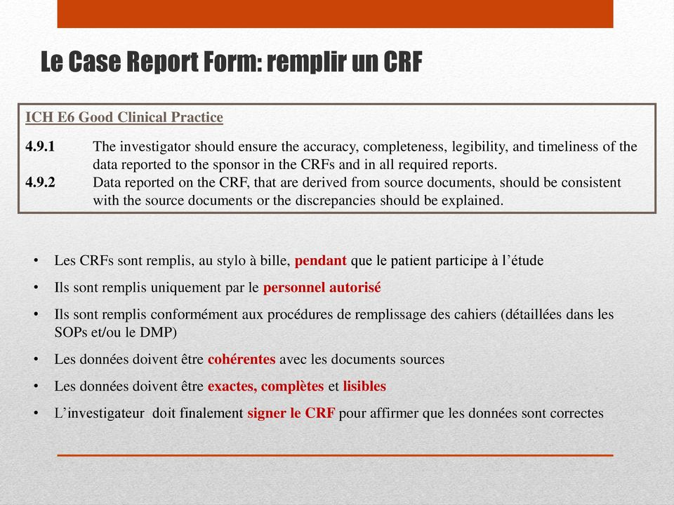 2 Data reported on the CRF, that are derived from source documents, should be consistent with the source documents or the discrepancies should be explained.