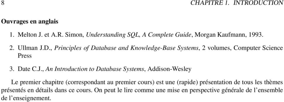 D., Principles of Database and Knowledge-Base Systems, 2 volumes, Computer Science Press 3. Date C.J.