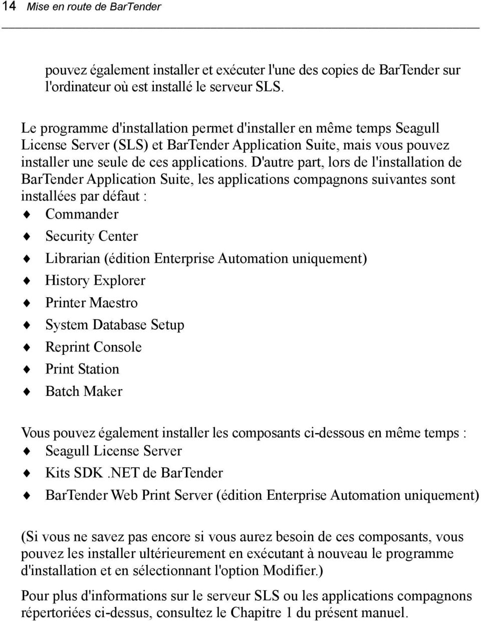 D'autre part, lors de l'installation de BarTender Application Suite, les applications compagnons suivantes sont installées par défaut : Commander Security Center Librarian (édition Enterprise