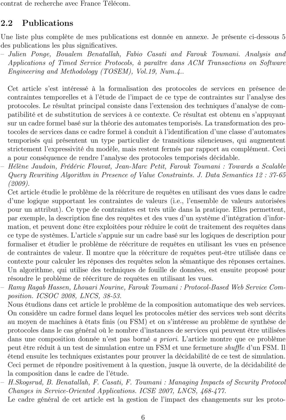 Analysis and Applications of Timed Service Protocols, à paraître dans ACM Transactions on Software Engineering and Methodology (TOSEM), Vol.19, Num.4.