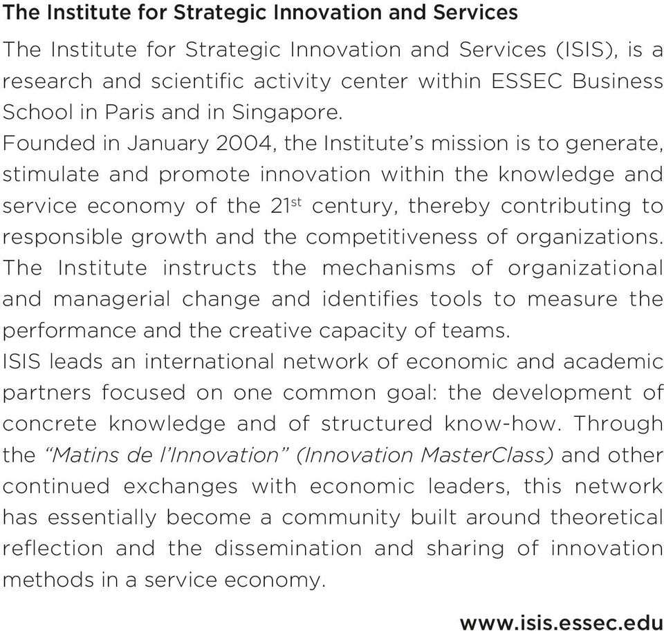 Founded in January 2004, the Institute s mission is to generate, stimulate and promote innovation within the knowledge and service economy of the 21 st century, thereby contributing to responsible
