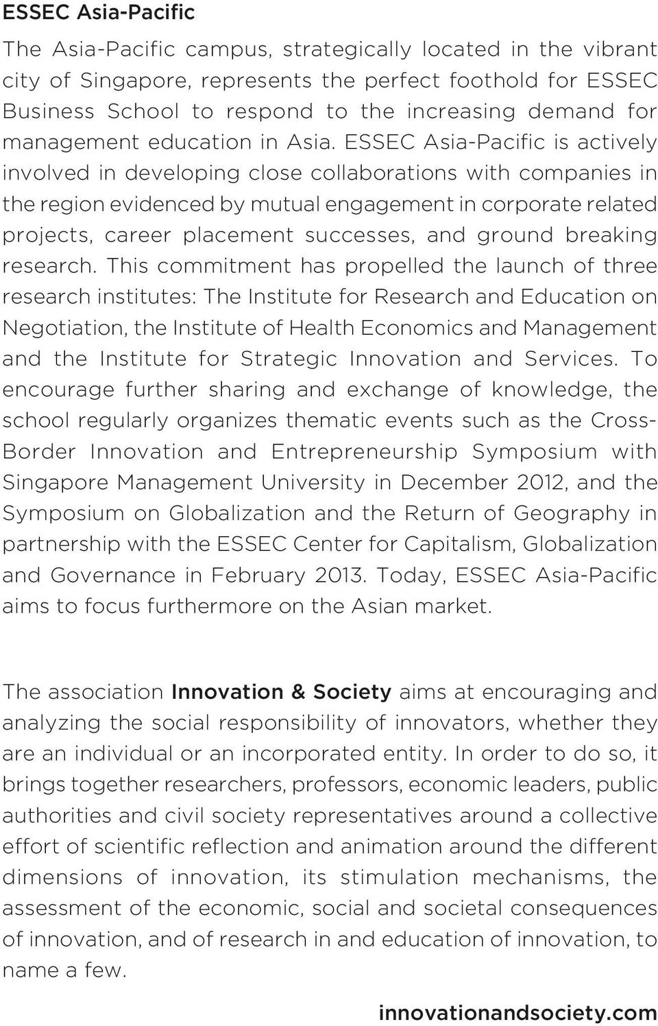 ESSEC Asia-Pacific is actively involved in developing close collaborations with companies in the region evidenced by mutual engagement in corporate related projects, career placement successes, and