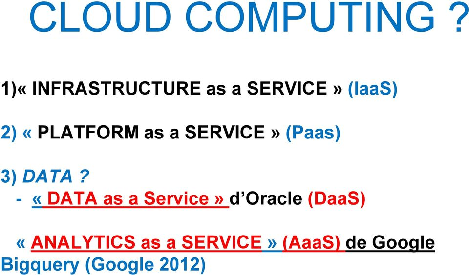 «PLATFORM as a SERVICE» (Paas) 3) DATA?