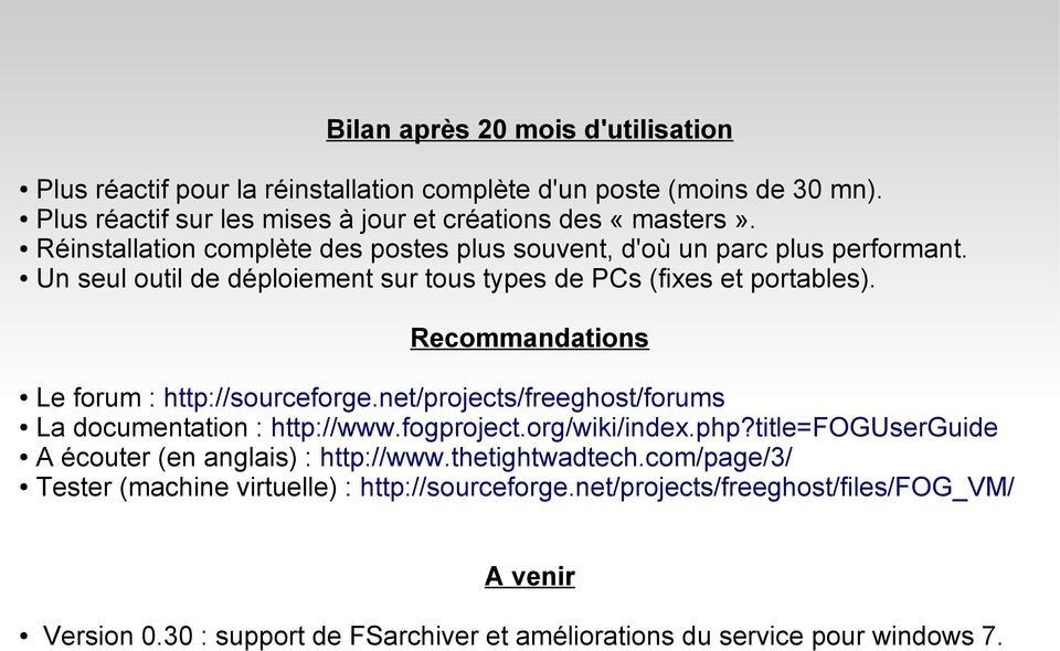Recommandations Le forum : http://sourceforge.net/projects/freeghost/forums La documentation : http://www.fogproject.org/wiki/index.php?