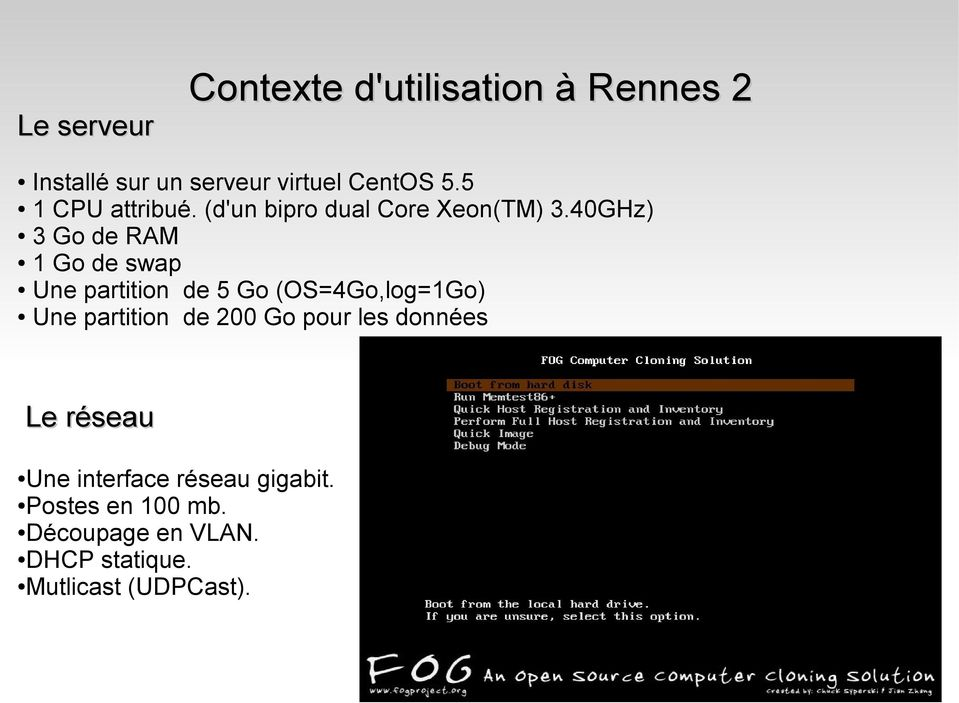 40GHz) 3 Go de RAM 1 Go de swap Une partition de 5 Go (OS=4Go,log=1Go) Une partition de