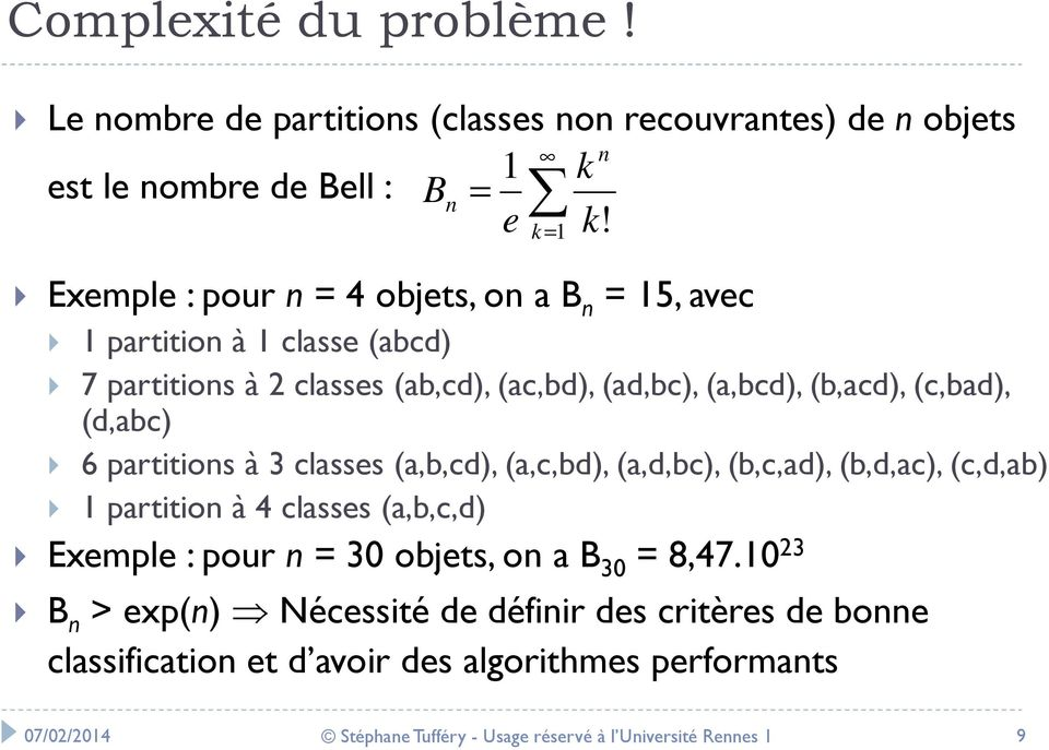 (d,abc) 6 partitions à 3 classes (a,b,cd), (a,c,bd), (a,d,bc), (b,c,ad), (b,d,ac), (c,d,ab) 1 partition à 4 classes (a,b,c,d) Exemple : pour n= 30 objets, on a B