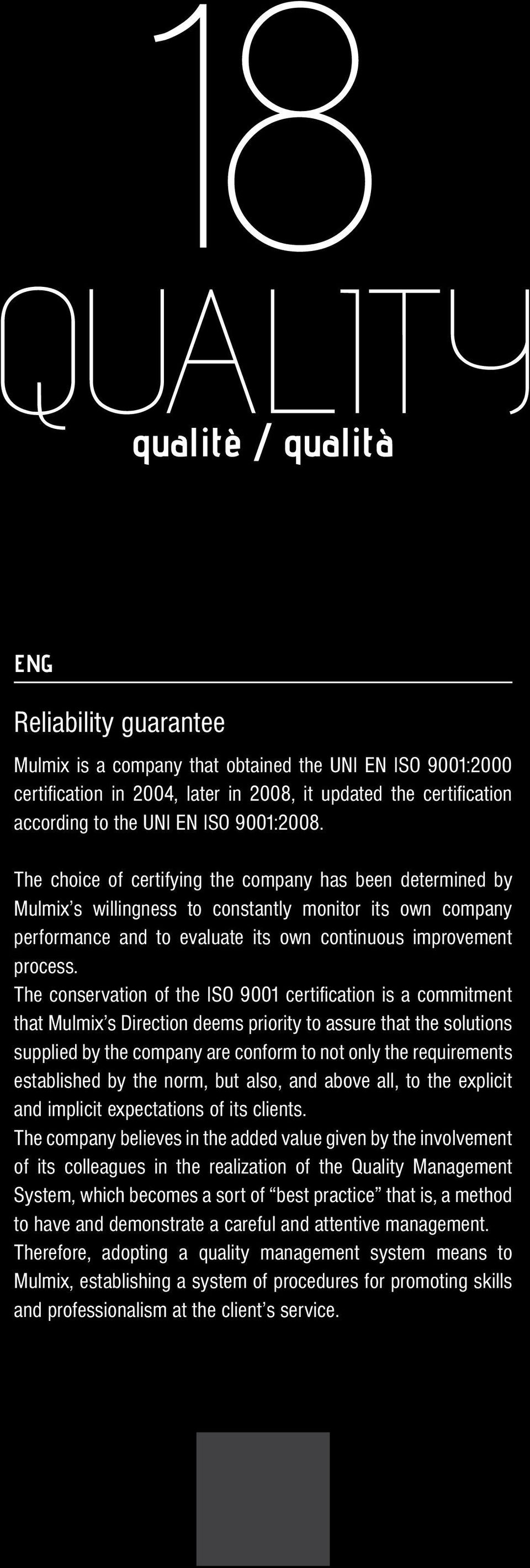 The choice of certifying the company has been determined by Mulmix s willingness to constantly monitor its own company performance and to evaluate its own continuous improvement process.