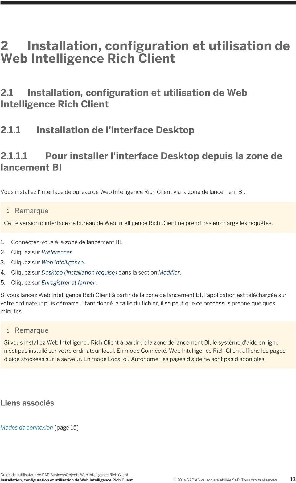 Cette version d'interface de bureau de Web Intelligence Rich Client ne prend pas en charge les requêtes. 1. Connectez-vous à la zone de lancement BI. 2. Cliquez sur Préférences. 3.