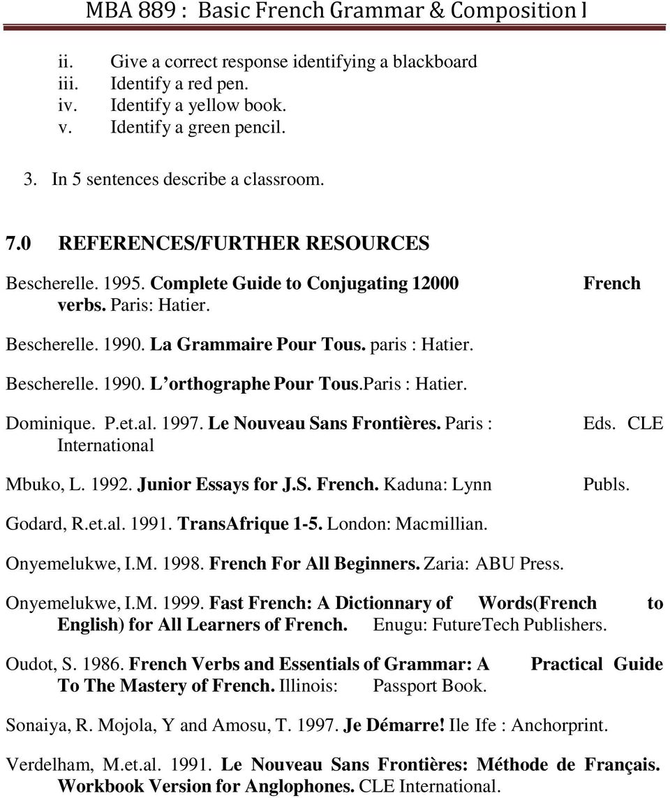 Paris : Hatier. Dominique. P.et.al. 1997. Le Nouveau Sans Frontières. Paris : International Mbuko, L. 1992. Junior Essays for J.S. French. Kaduna: Lynn Eds. CLE Publs. Godard, R.et.al. 1991.