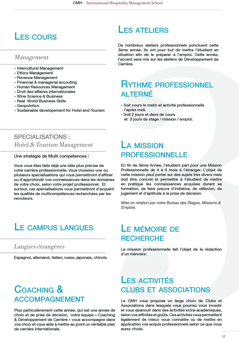 - Intercultural Management - Ethics Management - Revenue Management - Financial & managerial accouting - Human Resources Management Rythme professionnel - Droit des affaires internationales - Wine