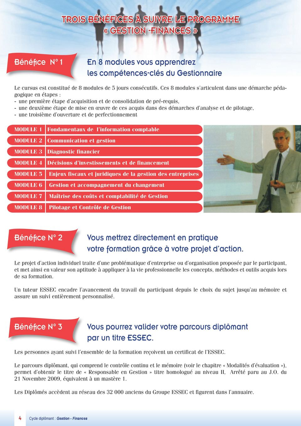 démarches d analyse et de pilotage, - une troisième d ouverture et de perfectionnement MODULE 1 Fondamentaux de l information comptable MODULE 2 Communication et gestion MODULE 3 Diagnostic financier