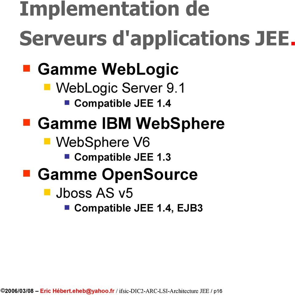 4 Gamme IBM WebSphere WebSphere V6 Compatible JEE 1.