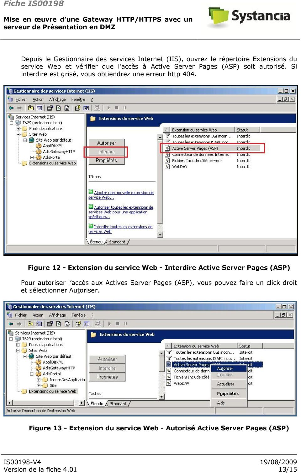 Figure 12 - Extension du service Web - Interdire Active Server Pages (ASP) Pour autoriser l accès aux Actives Server Pages (ASP),
