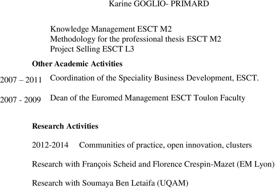 2007-2009 Dean of the Euromed Management ESCT Toulon Faculty Research Activities 2012-2014 Communities of
