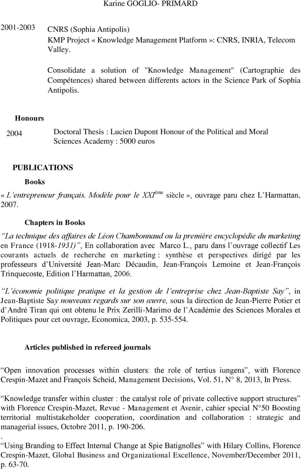 Honours 2004 Doctoral Thesis : Lucien Dupont Honour of the Political and Moral Sciences Academy : 5000 euros PUBLICATIONS Books «L entrepreneur français.